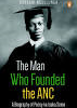 The Man Who Founded the ANC: A Biography of Pixley ka Isaka Seme